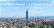Em busca da inovação: uma Taiwan inteligente. (Versão Longa)